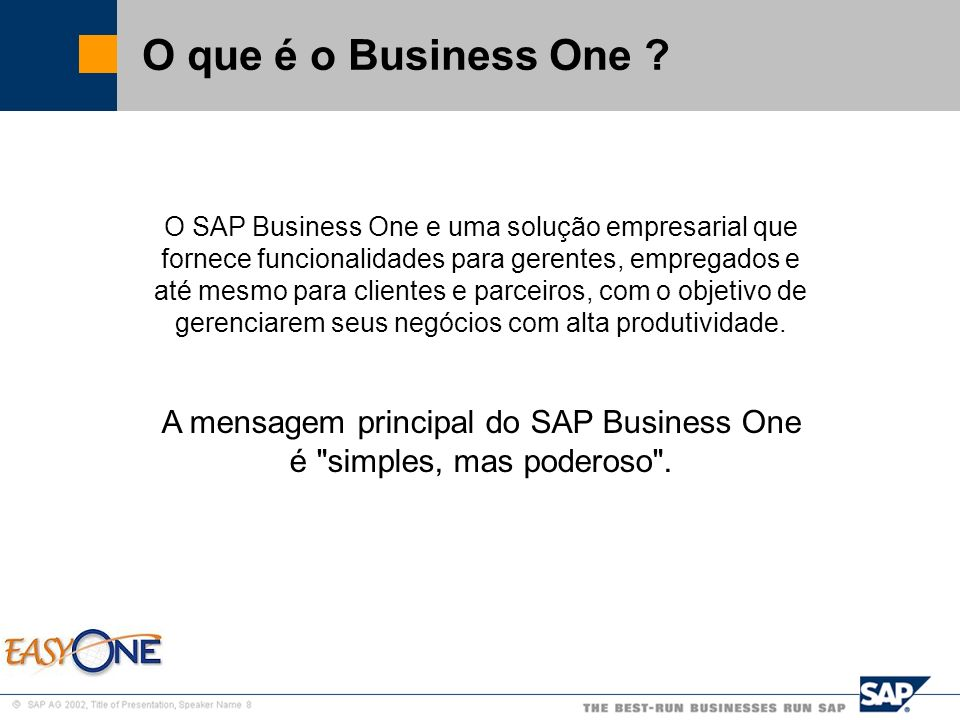 A mensagem principal do SAP Business One é simples, mas poderoso .