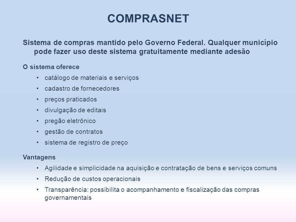 COMPRASNET Sistema de compras mantido pelo Governo Federal. Qualquer município pode fazer uso deste sistema gratuitamente mediante adesão.