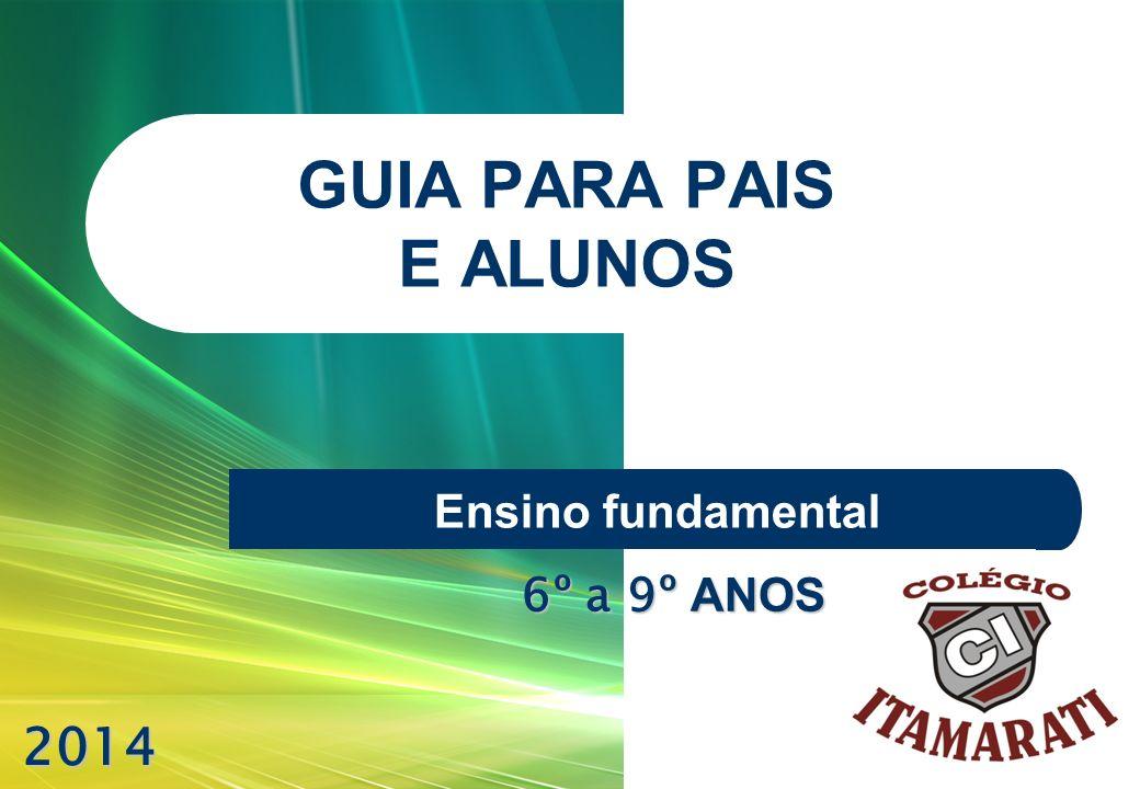 GUIA PARA PAIS E ALUNOS Ensino fundamental 6º a 9º ANOS 2014