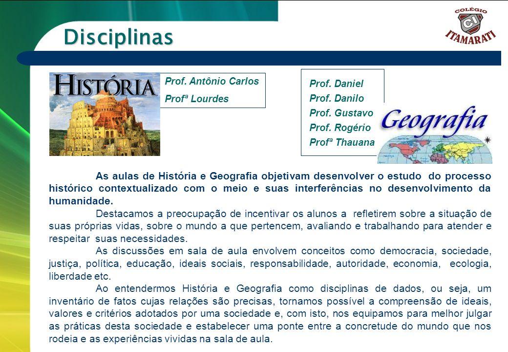 Disciplinas Prof. Daniel. Prof. Danilo. Prof. Gustavo. Prof. Rogério. Profª Thauana. Prof. Antônio Carlos.