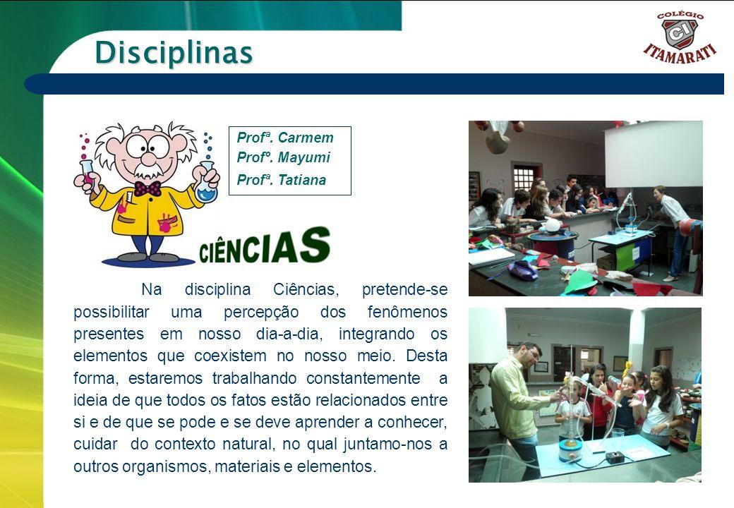 Disciplinas Profª. Carmem. Profº. Mayumi. Profª. Tatiana.