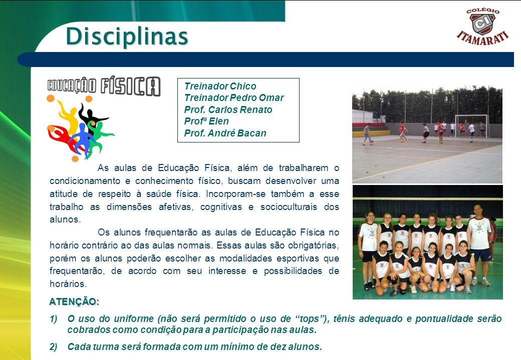 Disciplinas Treinador Chico. Treinador Pedro Omar. Prof. Carlos Renato. Profª Elen. Prof. André Bacan.