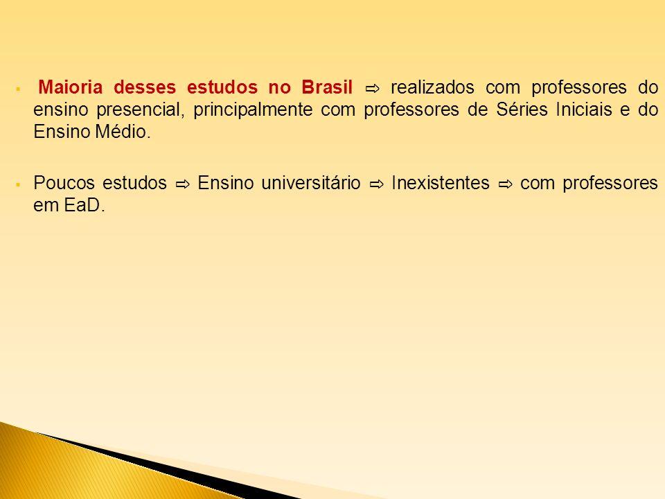Maioria desses estudos no Brasil ⇨ realizados com professores do ensino presencial, principalmente com professores de Séries Iniciais e do Ensino Médio.