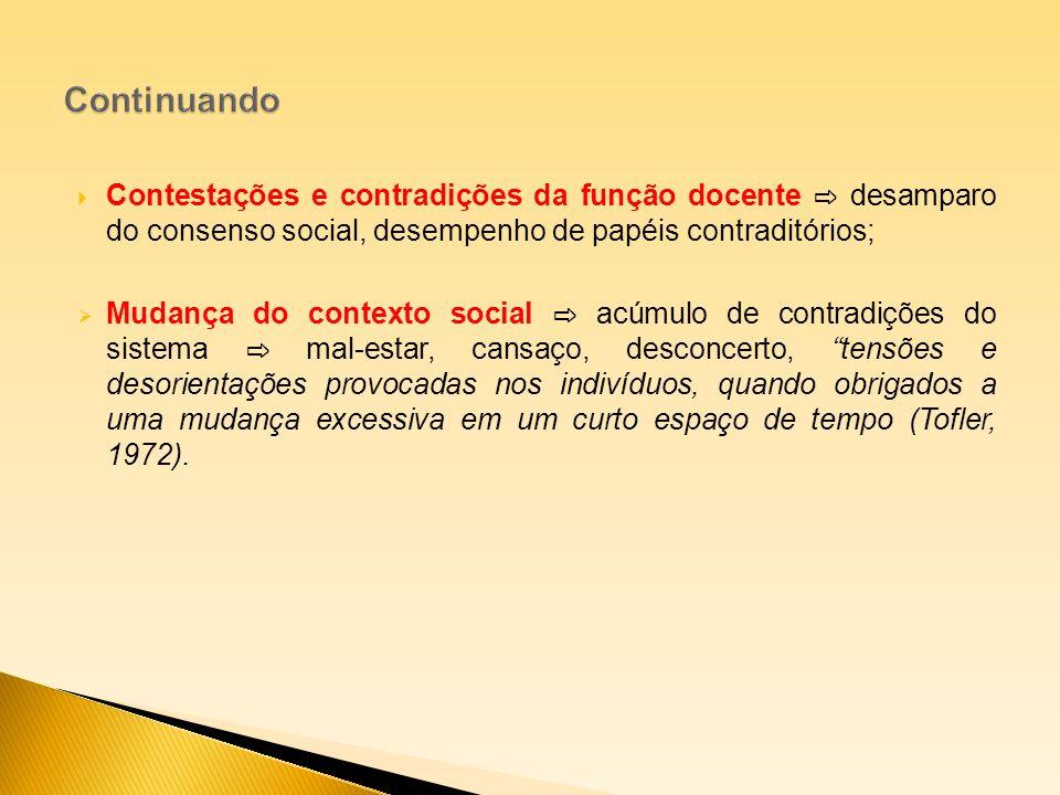 Continuando Contestações e contradições da função docente ⇨ desamparo do consenso social, desempenho de papéis contraditórios;