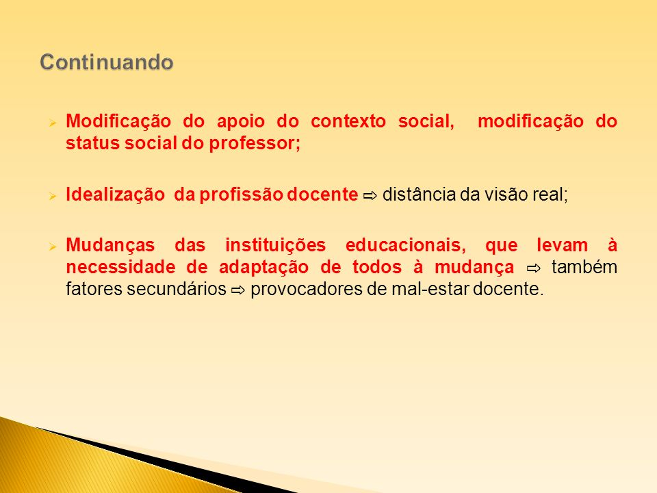 Continuando Modificação do apoio do contexto social, modificação do status social do professor;