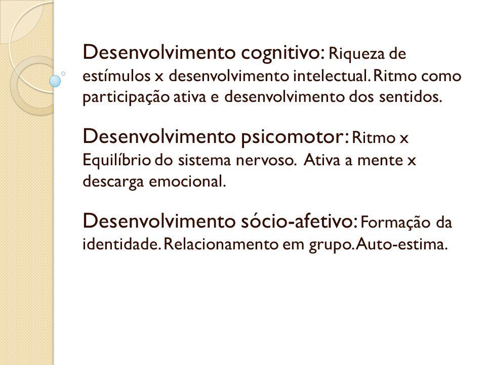 Desenvolvimento cognitivo: Riqueza de estímulos x desenvolvimento intelectual. Ritmo como participação ativa e desenvolvimento dos sentidos.