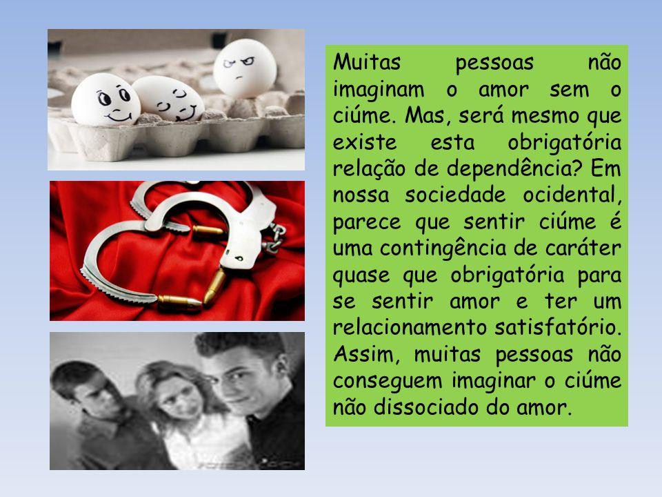 Muitas pessoas não imaginam o amor sem o ciúme
