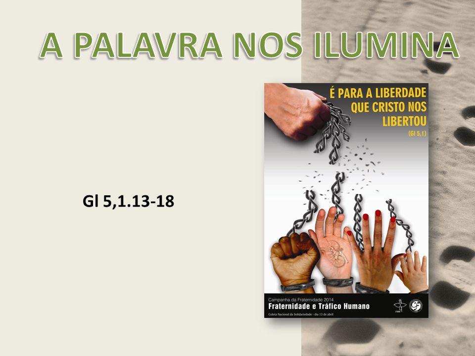 A PALAVRA NOS ILUMINA Gl 5,1.13-18