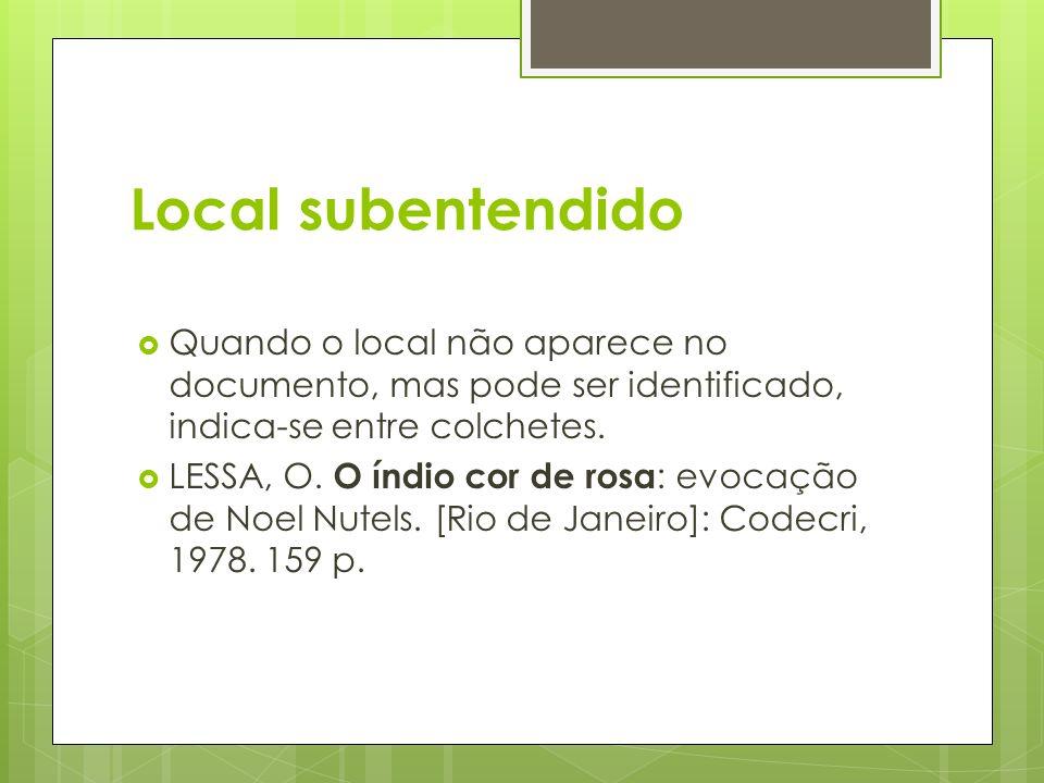 Local subentendido Quando o local não aparece no documento, mas pode ser identificado, indica-se entre colchetes.