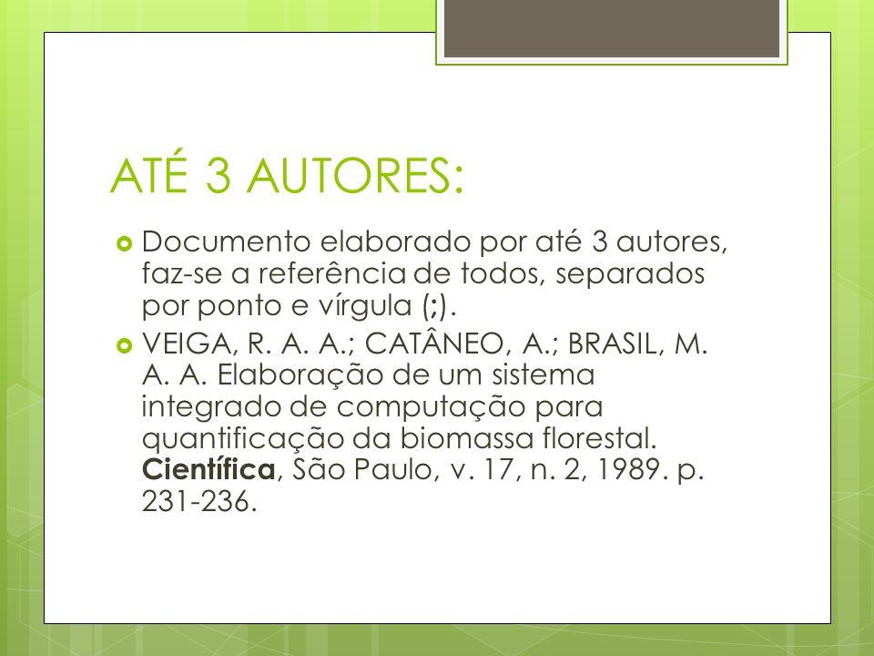 ATÉ 3 AUTORES: Documento elaborado por até 3 autores, faz-se a referência de todos, separados por ponto e vírgula (;).