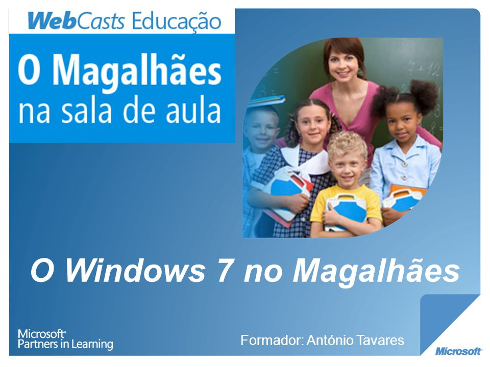 O Windows 7 no Magalhães Formador: António Tavares