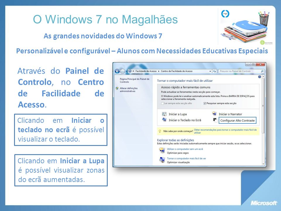 O Windows 7 no Magalhães As grandes novidades do Windows 7. Personalizável e configurável – Alunos com Necessidades Educativas Especiais.