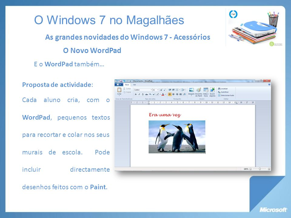 O Windows 7 no Magalhães As grandes novidades do Windows 7 - Acessórios. O Novo WordPad. E o WordPad também…