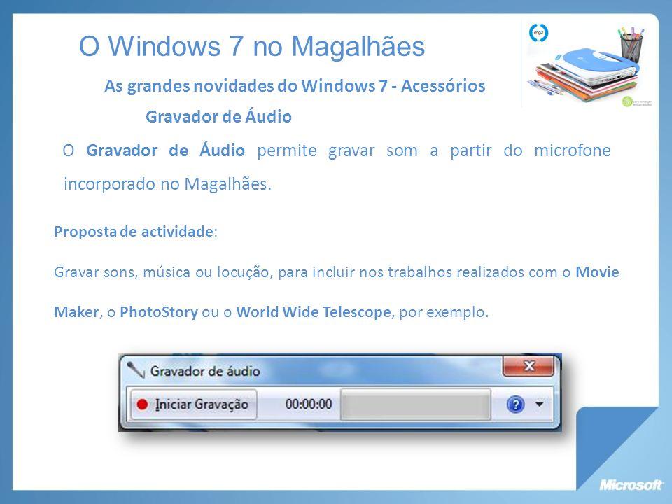 O Windows 7 no Magalhães As grandes novidades do Windows 7 - Acessórios. Gravador de Áudio.