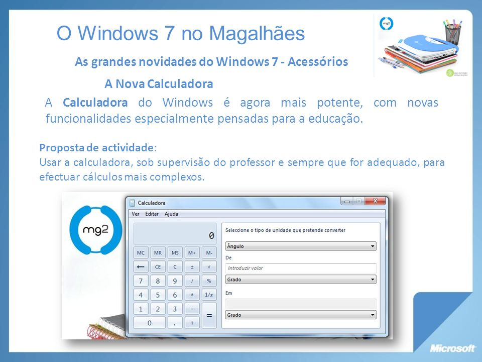 O Windows 7 no Magalhães As grandes novidades do Windows 7 - Acessórios. A Nova Calculadora.