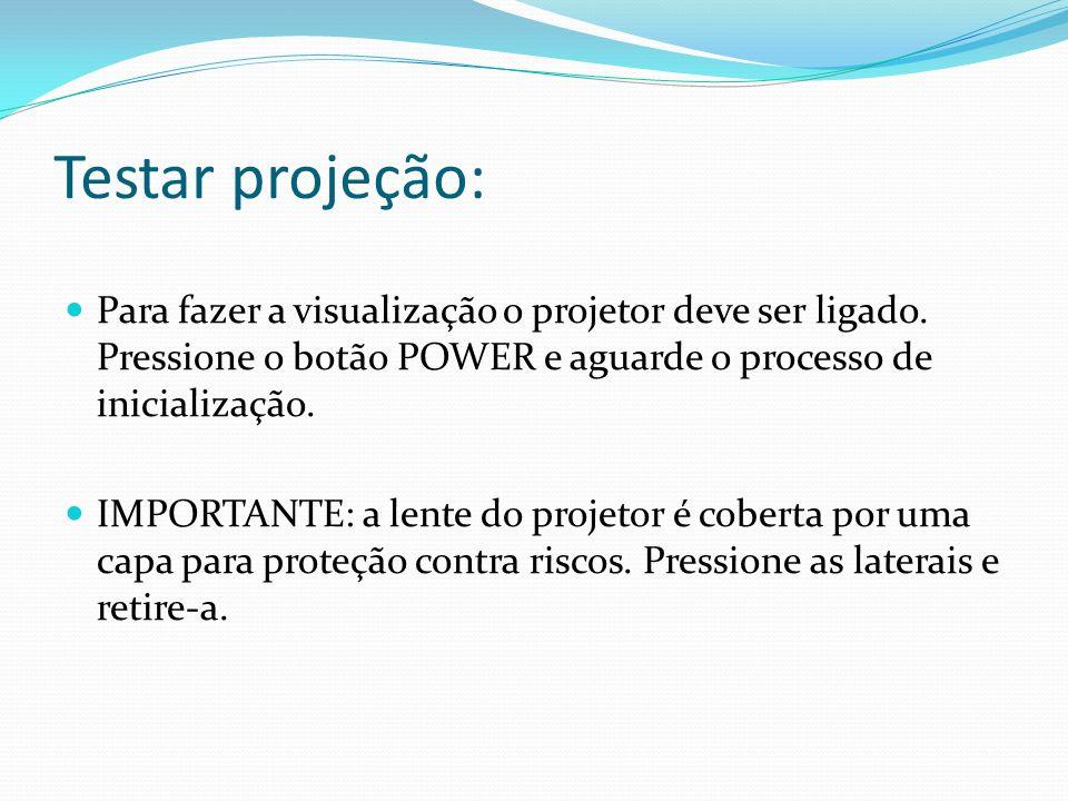 Testar projeção: Para fazer a visualização o projetor deve ser ligado. Pressione o botão POWER e aguarde o processo de inicialização.