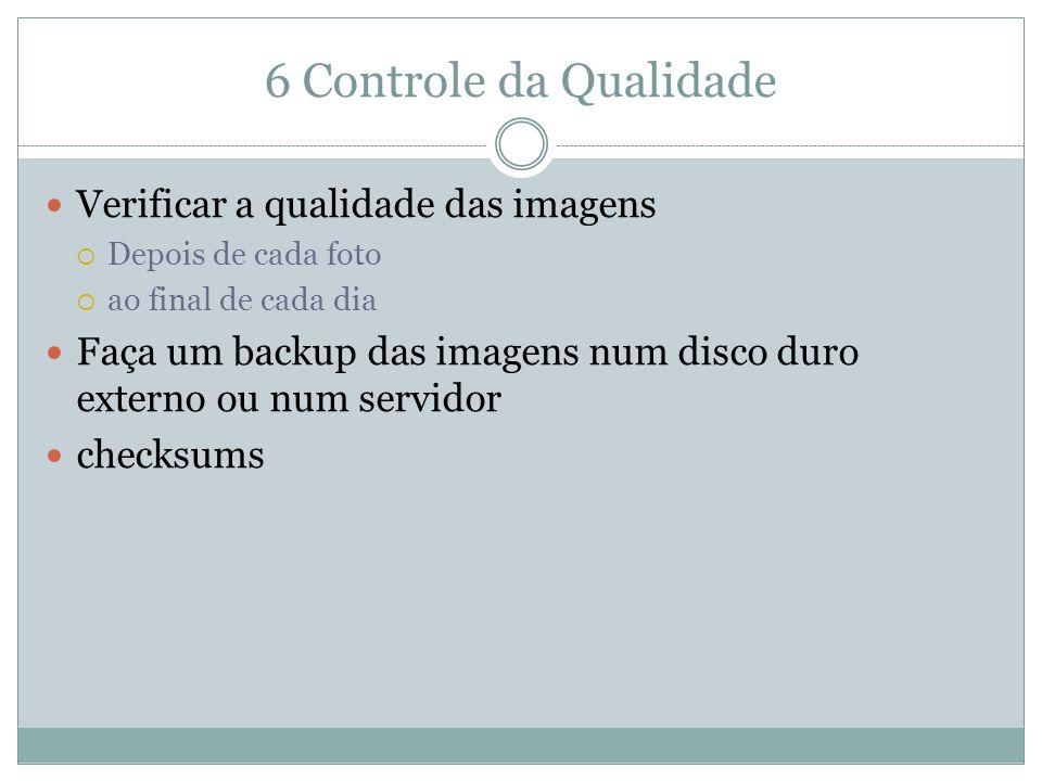6 Controle da Qualidade Verificar a qualidade das imagens