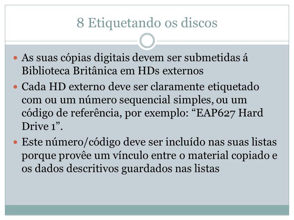 8 Etiquetando os discos As suas cópias digitais devem ser submetidas á Biblioteca Britânica em HDs externos