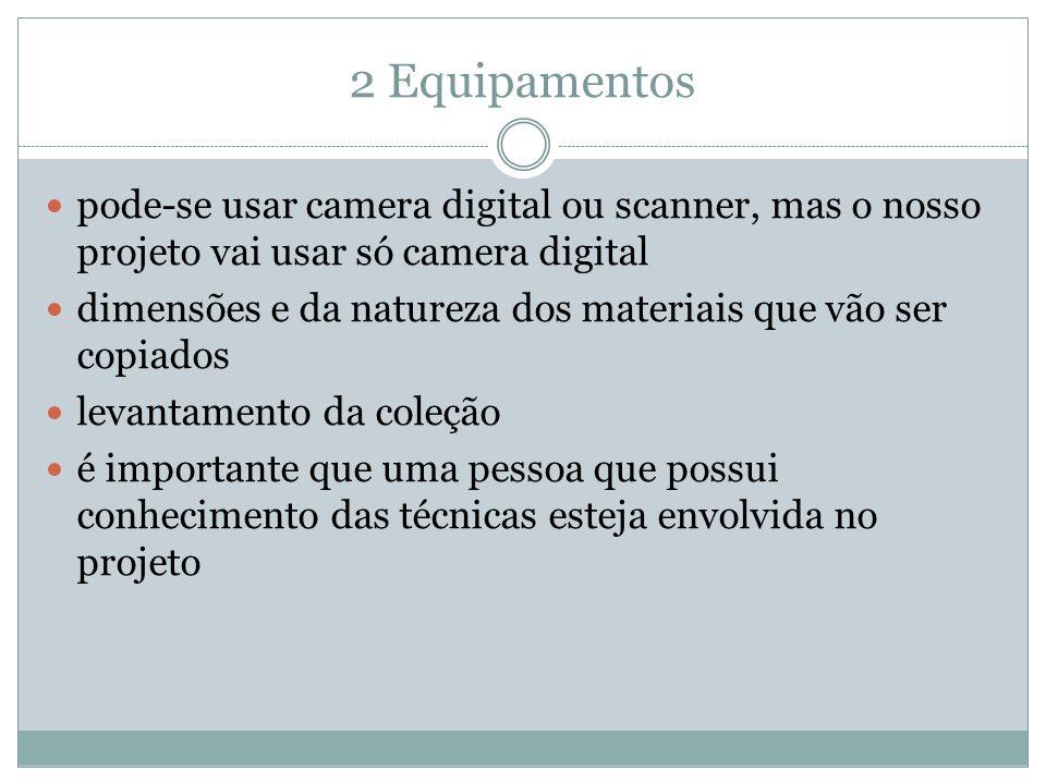 2 Equipamentos pode-se usar camera digital ou scanner, mas o nosso projeto vai usar só camera digital.