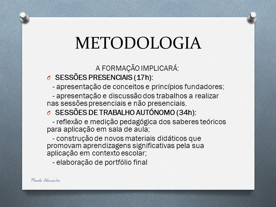 METODOLOGIA A FORMAÇÃO IMPLICARÁ: SESSÕES PRESENCIAIS (17h):