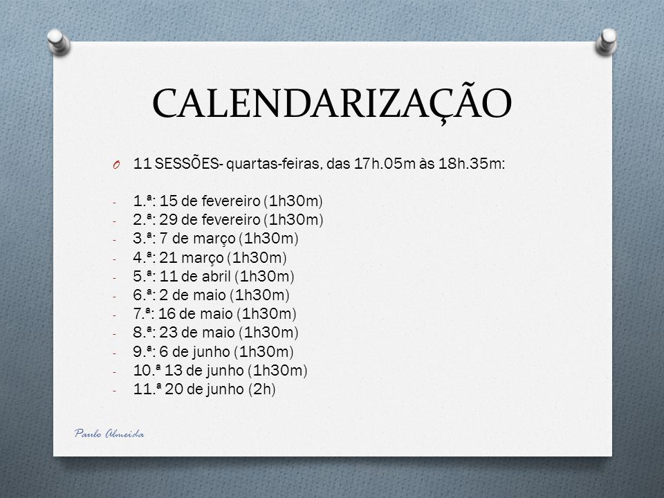 CALENDARIZAÇÃO 11 SESSÕES- quartas-feiras, das 17h.05m às 18h.35m: