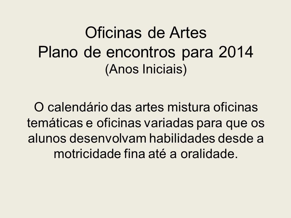 Oficinas de Artes Plano de encontros para 2014 (Anos Iniciais)