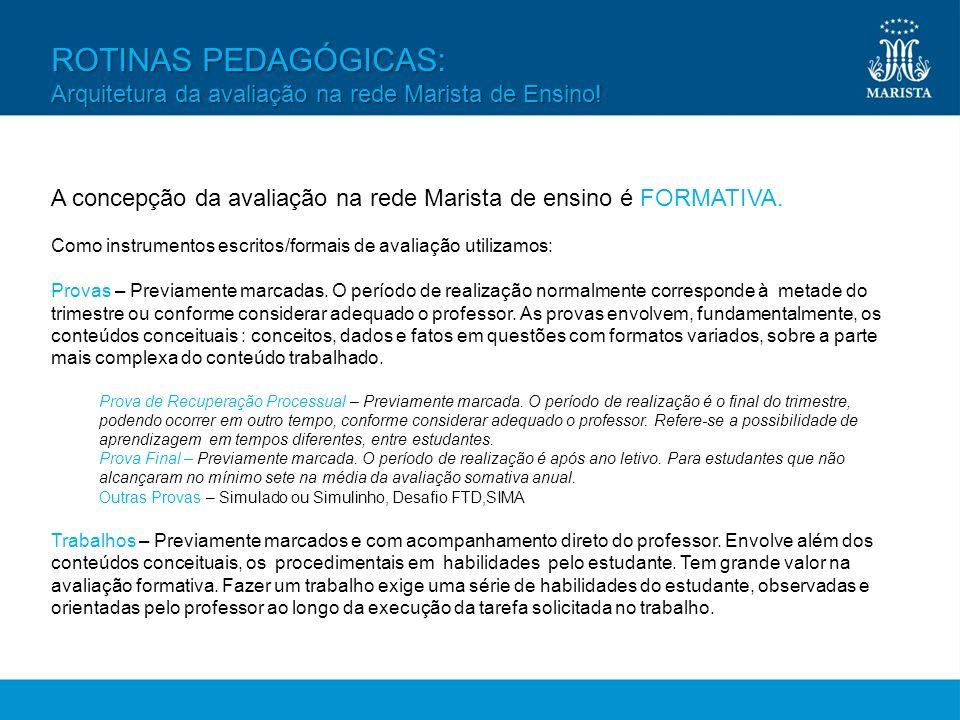 ROTINAS PEDAGÓGICAS: Arquitetura da avaliação na rede Marista de Ensino! A concepção da avaliação na rede Marista de ensino é FORMATIVA.