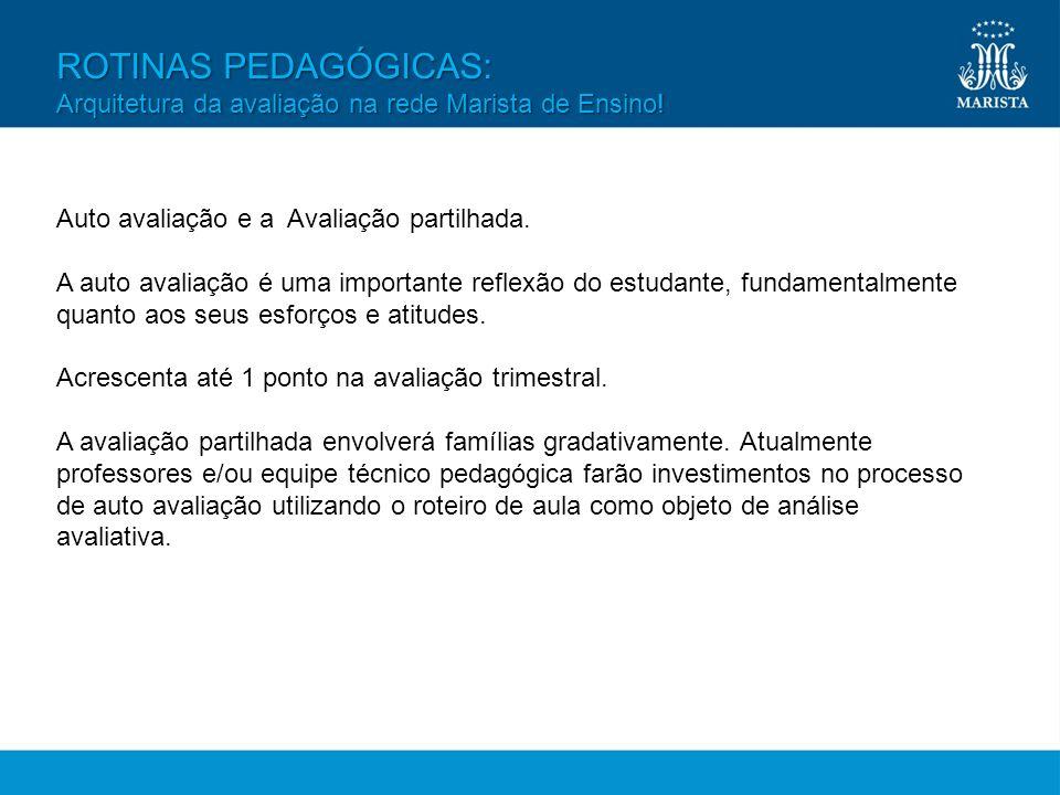 ROTINAS PEDAGÓGICAS: Arquitetura da avaliação na rede Marista de Ensino! Auto avaliação e a Avaliação partilhada.