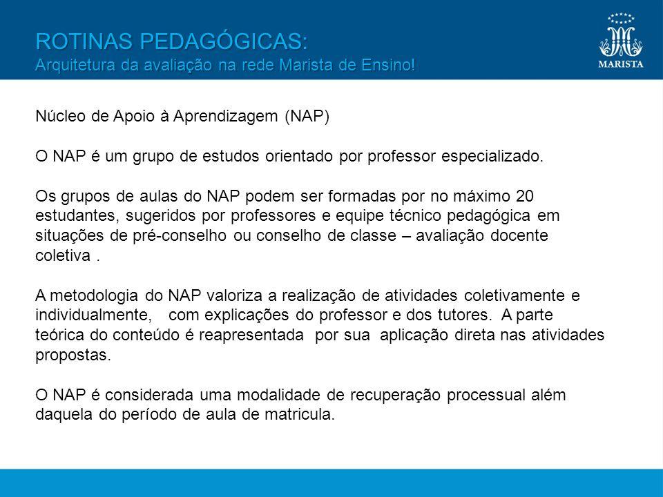 ROTINAS PEDAGÓGICAS: Arquitetura da avaliação na rede Marista de Ensino! Núcleo de Apoio à Aprendizagem (NAP)