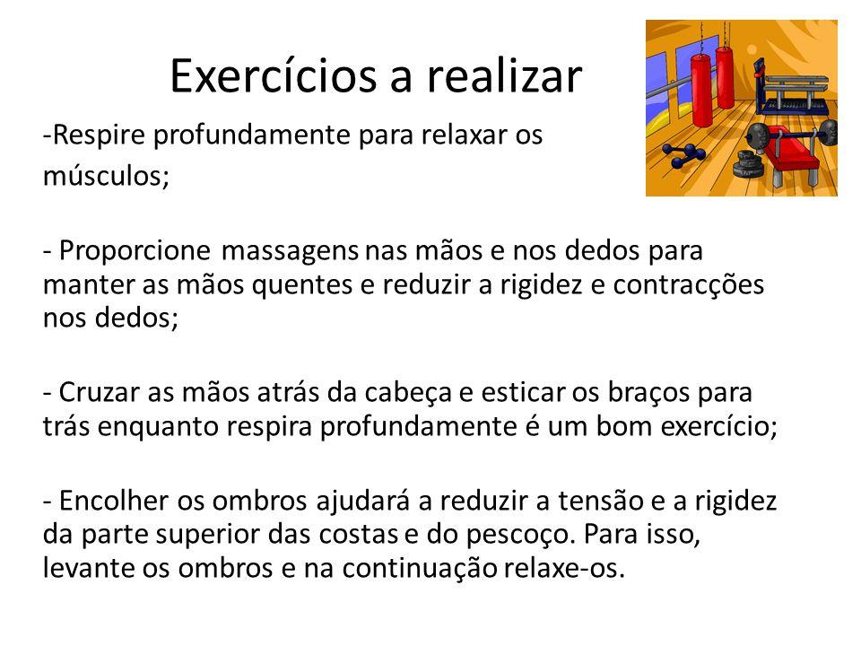 Exercícios a realizar Respire profundamente para relaxar os músculos;