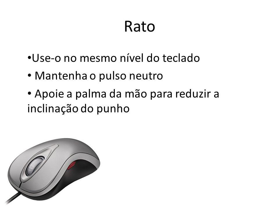 Rato Use-o no mesmo nível do teclado Mantenha o pulso neutro