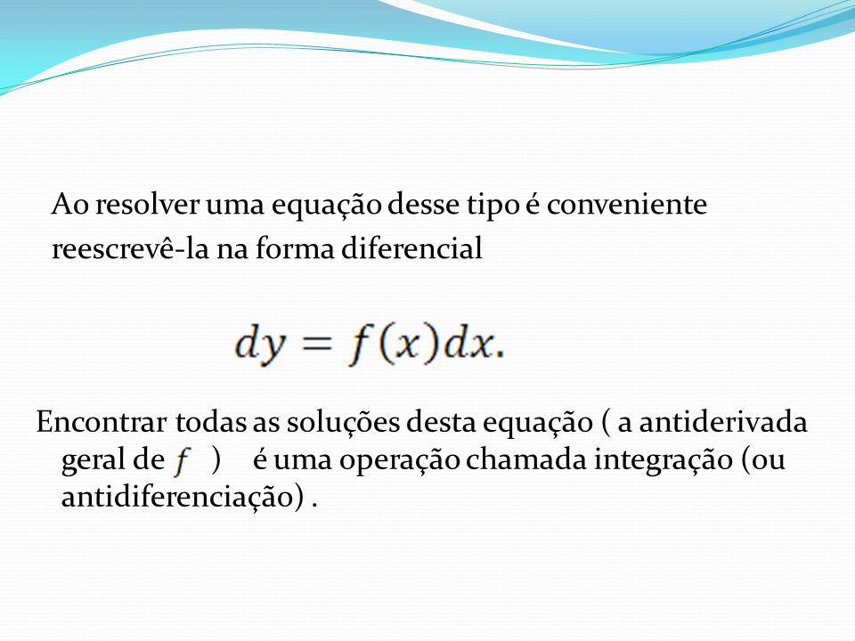 Ao resolver uma equação desse tipo é conveniente reescrevê-la na forma diferencial
