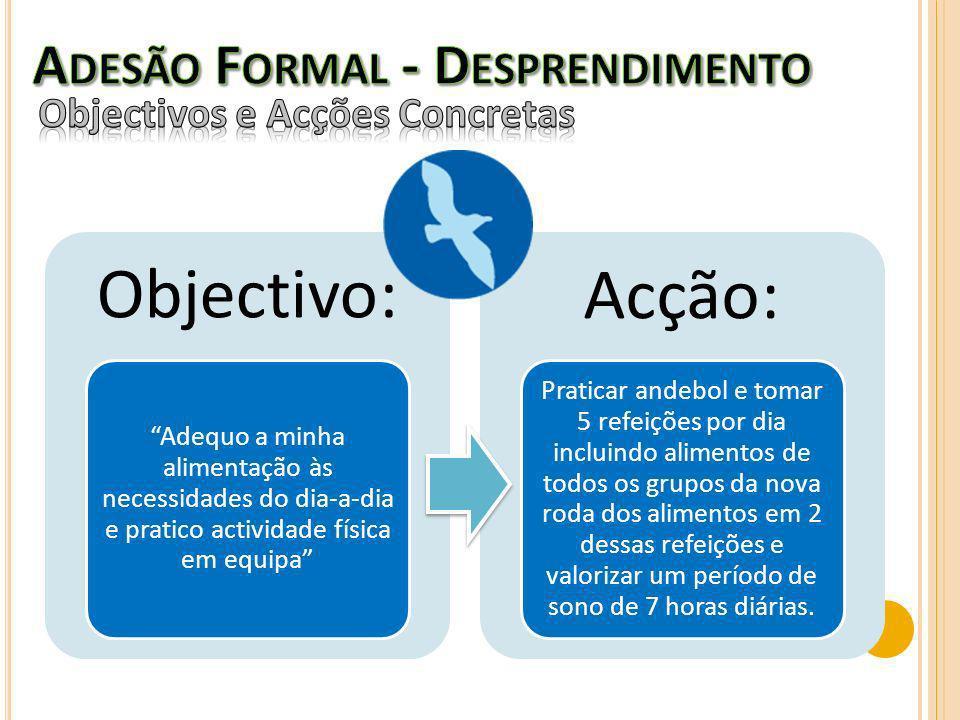 Objectivo: Acção: Adesão Formal - Desprendimento