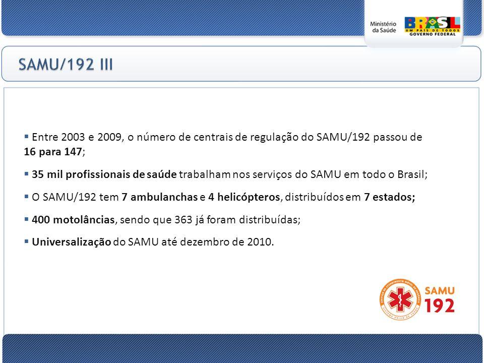 SAMU/192 III Entre 2003 e 2009, o número de centrais de regulação do SAMU/192 passou de 16 para 147;
