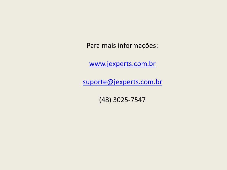 Para mais informações: www. jexperts. com. br suporte@jexperts. com
