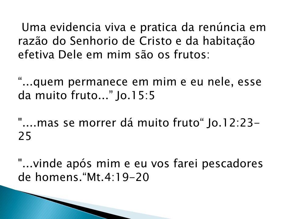 Uma evidencia viva e pratica da renúncia em razão do Senhorio de Cristo e da habitação efetiva Dele em mim são os frutos: