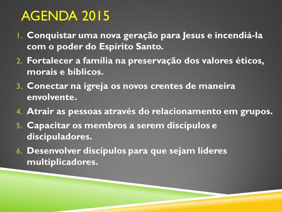 Agenda 2015Conquistar uma nova geração para Jesus e incendiá-la com o poder do Espírito Santo.