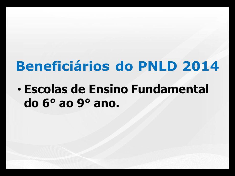 Beneficiários do PNLD 2014 Escolas de Ensino Fundamental do 6° ao 9° ano.