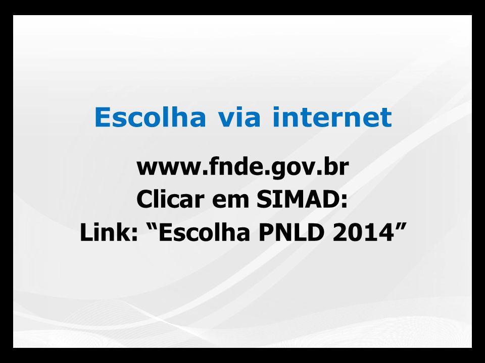 www.fnde.gov.br Clicar em SIMAD: Link: Escolha PNLD 2014