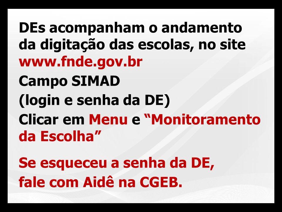 DEs acompanham o andamento da digitação das escolas, no site www. fnde
