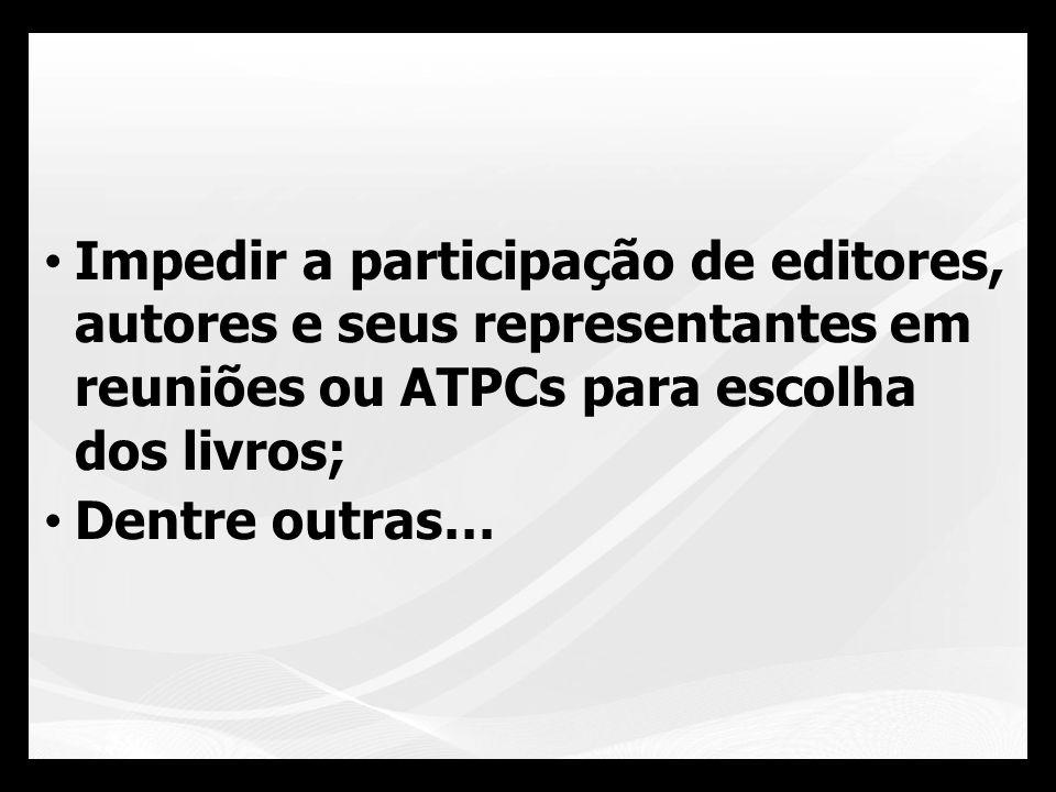 Impedir a participação de editores, autores e seus representantes em reuniões ou ATPCs para escolha dos livros;