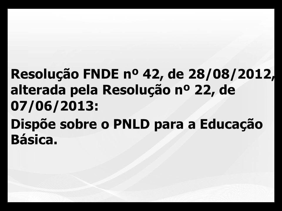 Resolução FNDE nº 42, de 28/08/2012, alterada pela Resolução nº 22, de 07/06/2013: