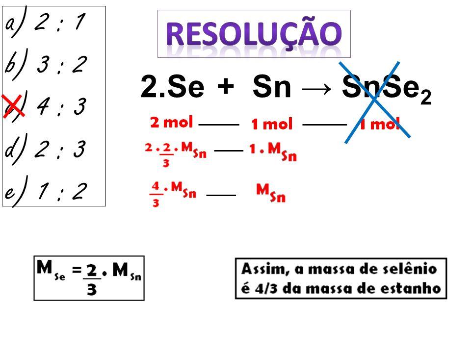 a) 2 : 1 RESOLUÇÃO b) 3 : 2 c) 4 : 3 d) 2 : 3 e) 1 : 2
