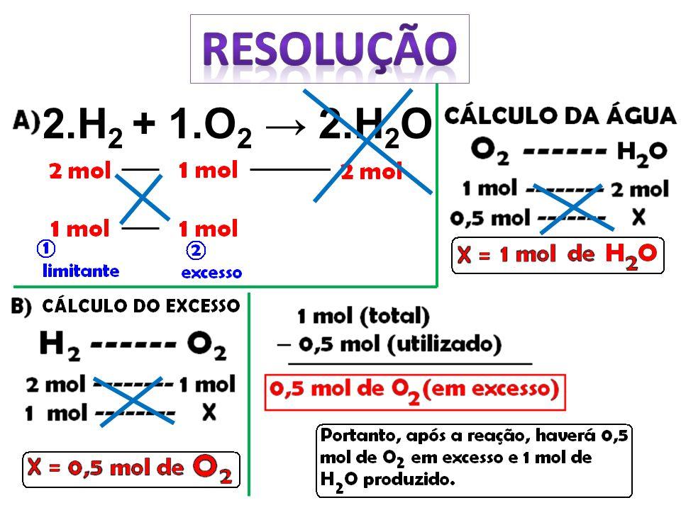RESOLUÇÃO 2.H2 + 1.O2 → 2.H2O
