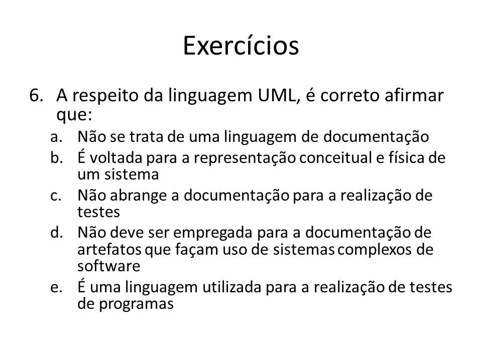 Exercícios A respeito da linguagem UML, é correto afirmar que: