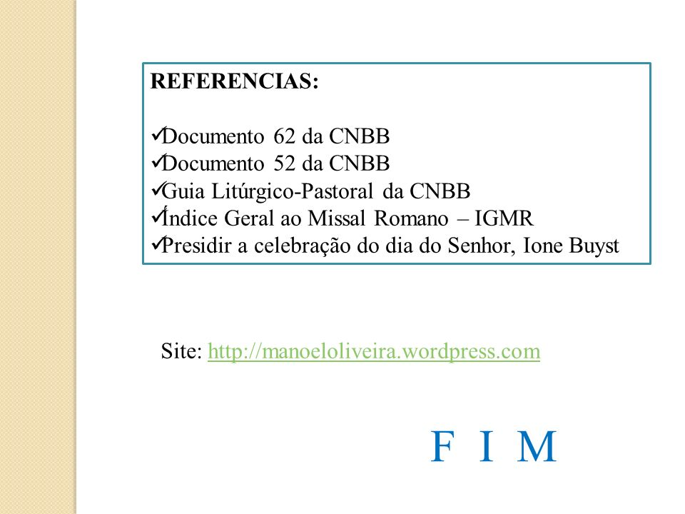 F I M REFERENCIAS: Documento 62 da CNBB Documento 52 da CNBB