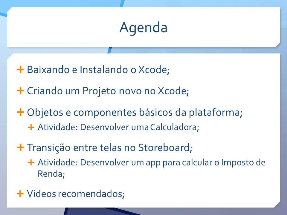 Agenda Baixando e Instalando o Xcode;