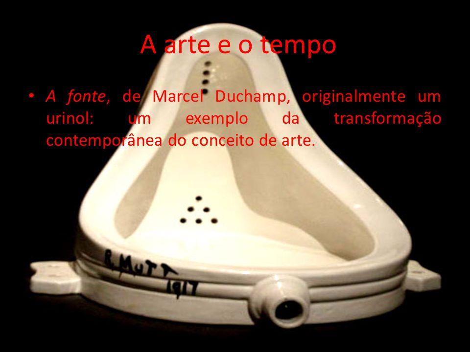 A arte e o tempo A fonte, de Marcel Duchamp, originalmente um urinol: um exemplo da transformação contemporânea do conceito de arte.