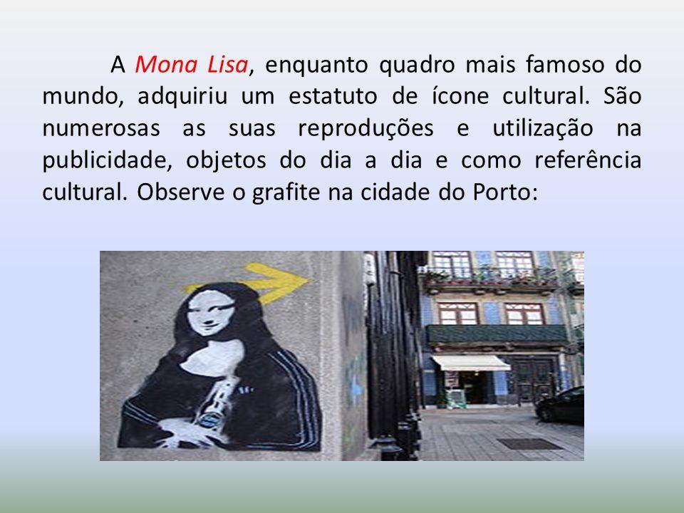 A Mona Lisa, enquanto quadro mais famoso do mundo, adquiriu um estatuto de ícone cultural.