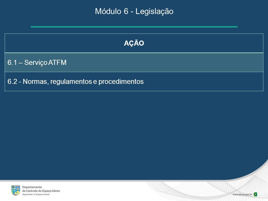 Módulo 6 - Legislação AÇÃO 6.1 – Serviço ATFM